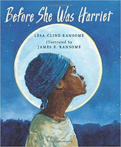Before She Was Harriet by Lesa Cline-Ransome and‎ James E. Ransome