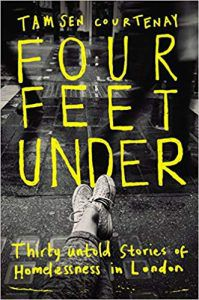Four Feet Under: Thirty Untold Stories of Homelesness in London by Tamsen Courtenay
