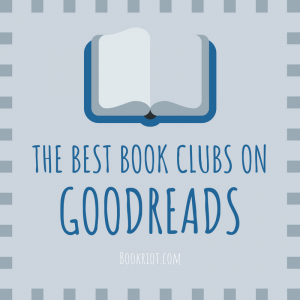 5 OF The Best Online Book Clubs On Goodreads in 2018