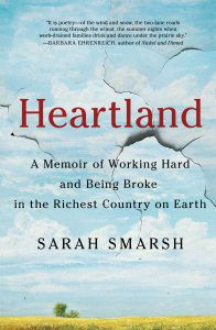 Heartland: A Memoir of Working Hard and Being Broke in the Richest Country on Earth (9/18) by Sarah Smarsh