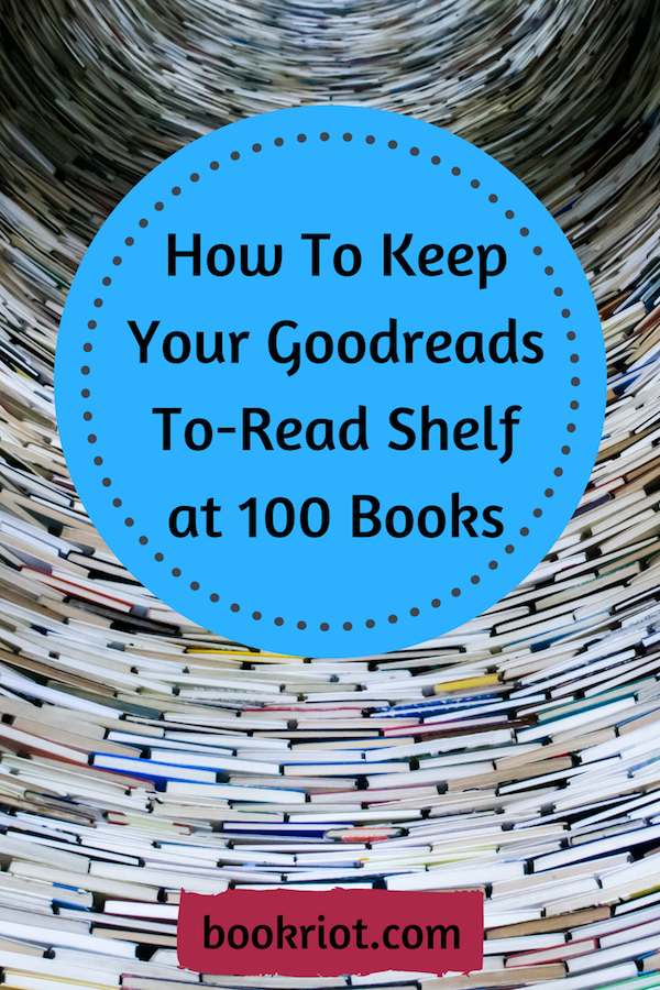 How To Manage the Size of Your Goodreads To-Read Shelf