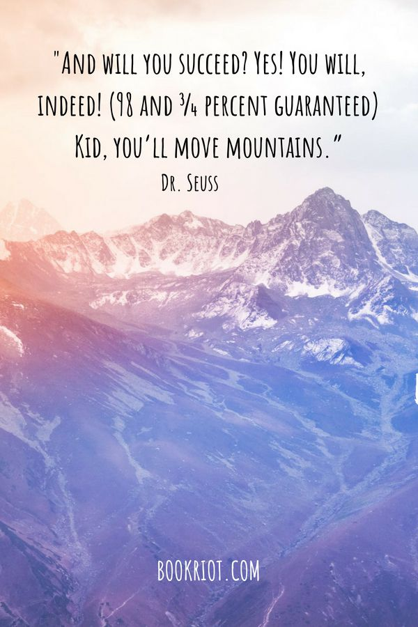 """And will you succeed? Yes! You will, indeed! (98 and 3/4 percent guaranteed) Kid, you'll move mountains."" Dr Seuss Quote Pinterest"