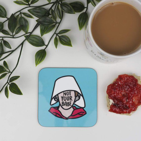 Not Your Babe Handmaid's Tale Coasters ImBookishandBakewell Etsy - Book Fetish