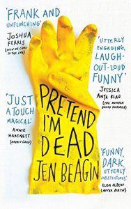 Pretend I'm Dead by Jen Beagin