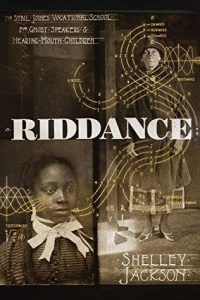 cover ofRiddance: Or: The Sybil Joines Vocational School for Ghost Speakers & Hearing-Mouth Children