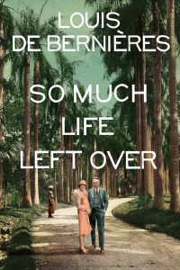 So Much Life Left Over by Louis de Berneires