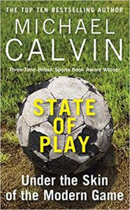 State of Play: Under the Skin of the Modern Game by Michael calvin