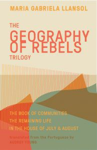 The Geography of Rebels Trilogy by Maria Gabriela Llansol