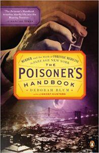 The Poisoner's Handbook- Murder and the Birth of Forensic Medicine in Jazz Age New York by Deborah Blum