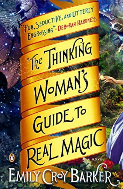 The Thinking Womans Guide to Real Magic by Emily Croy Barker