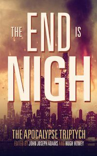 The End is Nigh (Apocalypse Triptych Book 1) by Tananarive Due, Ken Liu, Seanan McGuire, and others