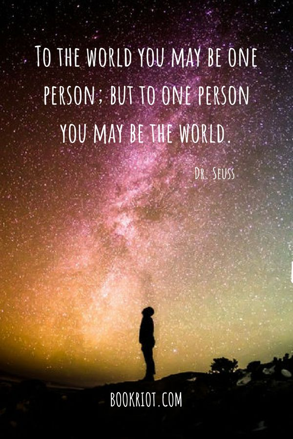 """To the world you may be one person; but to one person you may be the world."" Dr Seuss Quote Pinterest"