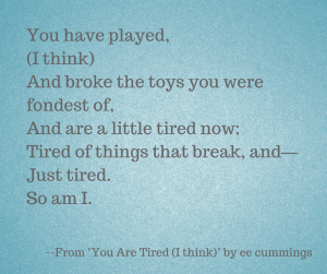 You are Tired by ee cummings heartbreak poems