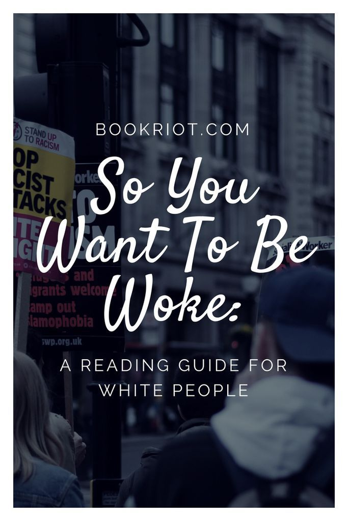 So you want to be woke: a reading guide for white people.   race | activism | book lists | guides for activism | how to talk about race