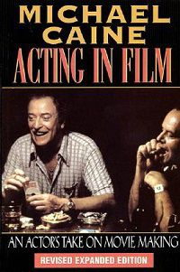 Acting in Film: An Actor's Take on Movie Making by Michael Caine