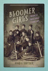 Bloomer Girls: Woman Baseball Pioneers by Debra A. Shattuck