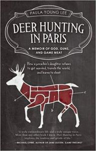 Deer Hunting in Paris: A Memoir of God, Guns and Game Meat by Paula Lee