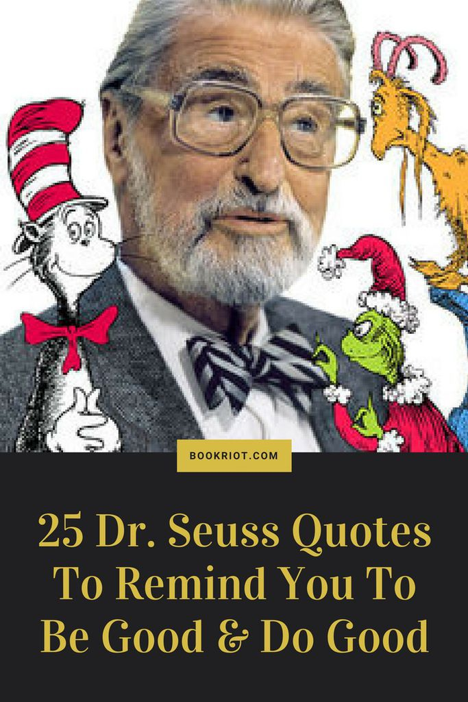 25 great Dr Seuss quotes to remind you to be good and do good. Dr Seuss Quotes | Great Quotes | Famous Quotes | Quote Lists | #Quotes | #DrSeussQuotes