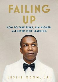 Failing Up: How to Take Risks, Aim Higher, and Never Stop Learning by Leslie Odom, Jr.