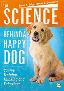 The Science Behind a Happy Dog by Emma K Grigg, Tammy Donaldson