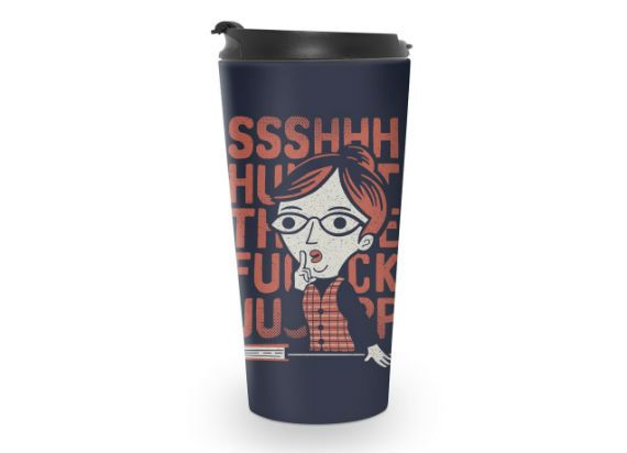 "Blue travel mug with an illustration of a librarian shushing and pink text behind her that says, ""ssssshhhhhhhhhut the fuck up"""