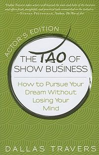 The Tao of Show Business: How to Pursue Your Dream Without Losing Your Mind by Dallas Travers