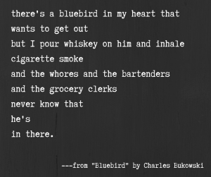 bluebird by charles bukowski heartbreak poems