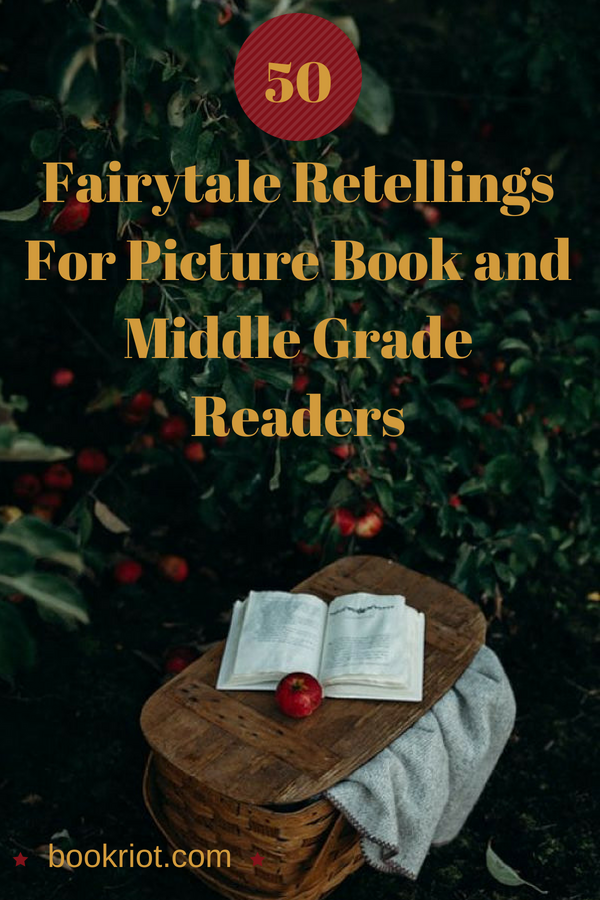 50 Must-Read Fairytale Books For Kids: Middle Grade and Picture Books