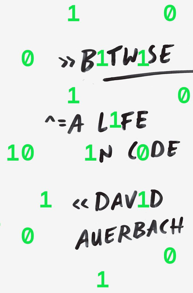 Bitwise- A Life in Code by David Auerbach
