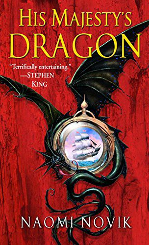 His Majesty's Dragon- A Novel of Temeraire by Naomi Novik