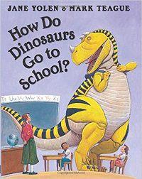 How Do Dinosaurs Go to School by Jane Yolen