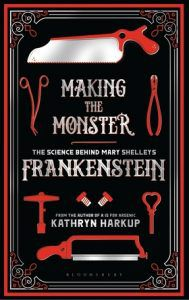 Making the Monster- The Science Behind Mary Shelley's Frankenstein by Kathryn Harkup cover image