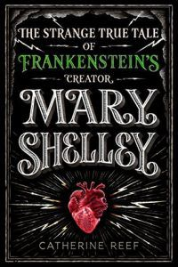 Mary Shelley- The Strange True Tale of Frankenstein's Creator by Catherine Reef cover image