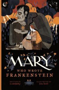 Mary, Who Wrote Frankenstein by Linda Bailey cover image