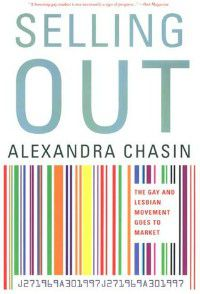 Selling Out: The Gay and Lesbian Movement Goes to Market by Alexandra Chasin cover
