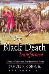 The Black Death Transformed- Disease and Culture in Early Renaissance Europe by Samuel K. Cohn, Jr.
