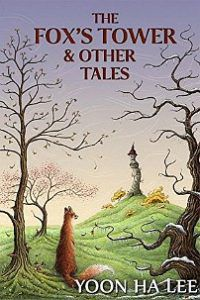 The Fox's Tower and Other Tales by Yoon Ha Lee