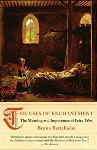 The Uses of Enchantment- The Meaning and Importance of Fairy Tales by Bruno Bettelheim