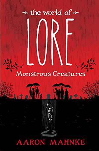 The World of Lore- Monstrous Creatures by Aaron Mahnke