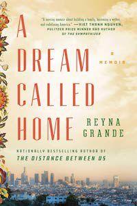 A Dream Called Home: A Memoir by Reyna Grande book cover