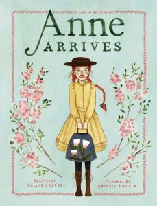 anne arrives by kallie george and abigail halpin