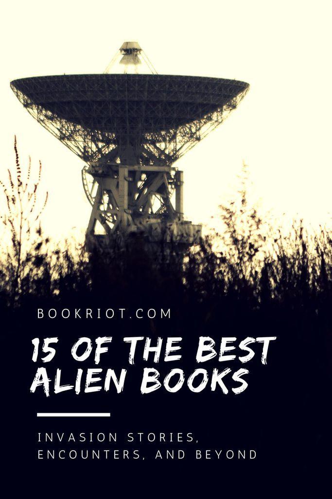 15 of the best alien books: invasion stories, encounters, and beyond.   Alien books | alien invasion books | alien encounter stories | science fiction | book lists | sci fi alien books