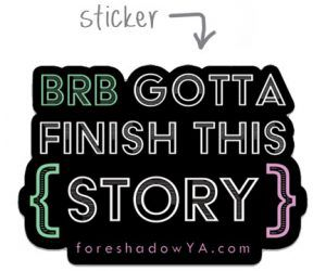 BRB Gotta Finish This Story sticker by Foreshadow YA