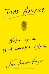 Dear America: Notes of an Undocumented Immigrant by Jose Antonio Vargas book cover