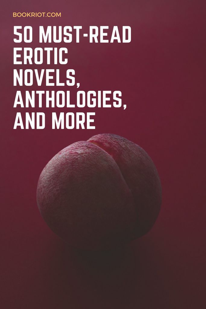 50 must-read erotic novels, anthologies, and more. book lists   romance books   erotic books   romance books to read   erotica