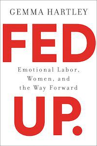 Fed Up: Emotional Labor, Women, and a Way Forward by Gemma Hartley book cover