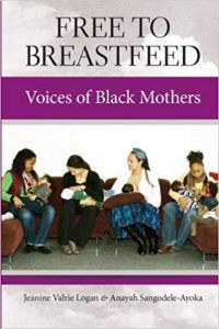 Free to Breastfeed: Voices of Black Mothers by Jeanine Valrie Logan and Anayah Sangodele-Ayoka