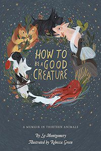 How to Be a Good Creature: A Memoir in Thirteen Animals by Sy Montgomery book cover