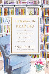 I'd Rather Be Reading: The Delights and Dilemmas of the Reading Life by Anne Bogel book cover