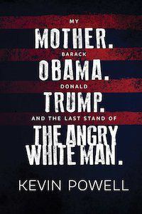 My Mother. Obama. Trump. And the Last Stand of the Angry White Man. by Kevin Powell book cover